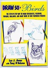 Draw 50 Birds: The Step-by-Step Way to Draw Chickadees, Peacocks, Touc-ExLibrary