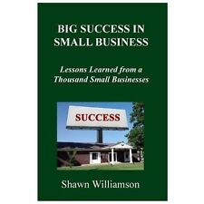 Big Success in Small Business : Lessons Learned from a Thousand Small...