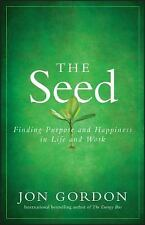 The Seed : Finding Purpose and Happiness in Life and Work by Jon Gordon...