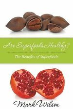 Are Superfoods Healthy? the Benefits of Superfoods by Mark Wilson (2014,...