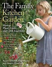 The Family Kitchen Garden : How to Plant, Grow, and Cook Together by Jutta Wagne
