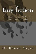 Tiny Fiction : A Collection of 300 Very, Very Short Stories by M. Meyer...