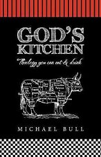 God's Kitchen : Theology You Can Eat and Drink by Michael Bull (2013, Paperback)