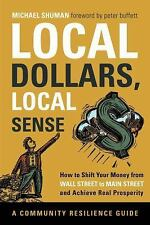 Local Dollars, Local Sense: How to Shift Your Money from Wall Street to Main Str