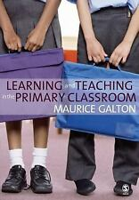 Learning and Teaching in the Primary Classroom by Maurice Galton (2007,...