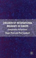 Children of International Migrants in Europe: Co, Lambert, Dr Paul, Penn, Profes