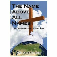 The Name Above All Names (The Uniqueness of Jesus Christ)