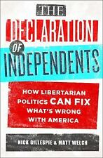 The Declaration of Independents : How Libertarian Politics Can Fix What's...