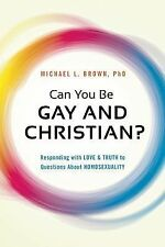 Can You Be Gay and Christian? : Responding with Love and Truth to Questions...