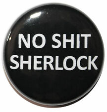"1"" (25mm) 'No Sh!t Sherlock' Badge Pin - High Quality Custom Badge"