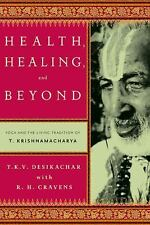 Health, Healing, and Beyond: Yoga and the Living Tradition of T. Krishnamachary
