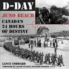 D-Day : Juno Beach - Canada's 24 Hours of Destiny Lance Goddard Reference Book