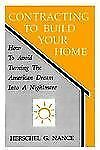 Contracting to Build Your Home: How to Avoid Turning the American Dream Into a
