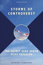 Storms of Controversy : The Secret Avro Arrow Files Revealed by Palmiro...