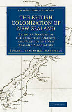 The British Colonization of New Zealand: Being an Account of the Principles, Obj