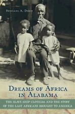 Dreams of Africa in Alabama: The Slave Ship Clotilda and the Story of the Last A