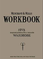 Merchant and Mills Workbook : Five Inspired Patterns for a Versatile Wardrobe...