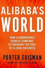 Alibaba's World : How One Remarkable Chinese Company Is Revolutionizing...
