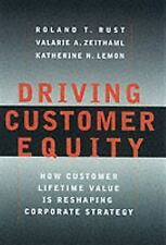 Driving Customer Equity : How Customer Lifetime Value Is Reshaping Corporate...