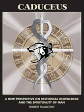 Caduceus: A New Perspective on Historical Knowledge and the Spirituality of Man,