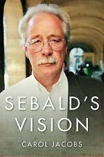 Sebald's Vision (Literature Now) by Jacobs, Carol