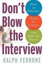 Don't Blow the Interview: How to Prepare, What to Expect, and How to React, Ferr