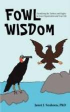Fowl Wisdom : Identifying the Turkeys and Eagles in Your Organization and...
