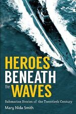 Beneath the Waves : Submarine Stories of the Twentieth Century by Mary Nida...