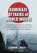 Kamikaze Attacks of World War II : A Complete History of Japanese Suicide...