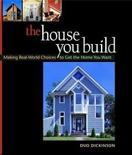 House You Build, The: Making Real-World Choices to Get the Home You Want (Americ