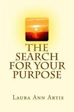 The Search for Your Purpose by Laura Ann Artis (2013, Paperback)