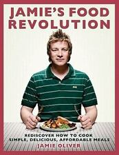 Jamie's Food Revolution : Rediscover How to Cook Simple, Delicious, Affordable …