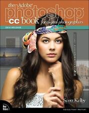 The Adobe Photoshop Cc Book for Digital Photographers by Scott Kelby (2014,...