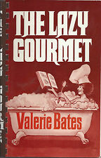*WHITTIER CA 1985 THE LAZY GOURMET COOK BOOK *VALERIE BATES *AUTHOR INSCRIBED