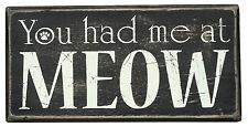 "YOU HAD ME AT MEOW Wooden Cat Box Sign, 6"" x 3"", Primitives by Kathy"