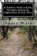 A Soldier's Walk in Faith : Thoughts During the Afganistan and Iraq Wars by...