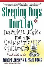 Sleeping Dogs Don't Lay : Practical Advice for the Grammatically Challenged...