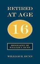 Retired At Age 16: Biography of William J. Dunn