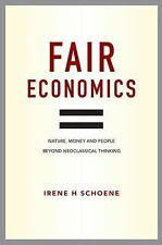 Fair Economics : New Foundations for a Transformed Economy by Irene Schoene...