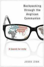 Backpacking through the Anglican Communion: A Search for Unity by Jesse Zink...