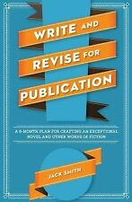 Write and Revise for Publication: A 6-Month Plan for Crafting an Exceptional Nov