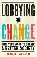 Lobbying for Change: Find Your Voice to Create a Better Society by Alberto...