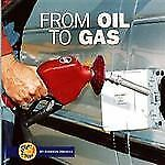 From Oil to Gas (Start to Finish (Lerner Hardcover))