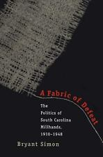A Fabric of Defeat: The Politics of South Carolina Millhands, 1910-1948 by Simo