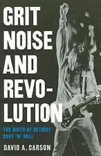 Grit, Noise, and Revolution : The Birth of Detroit Rock 'n' Roll by David A....