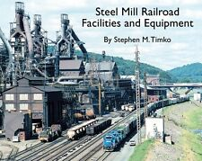 STEEL MILL RAILROAD:  Facilities and Equipment (Just Published NEW BOOK)