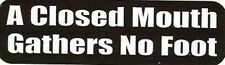 Motorcycle Sticker for Helmets or toolbox #1,018 A closed mouth gathers no foot