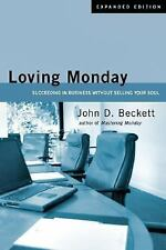 Loving Monday: Succeeding in Business Without Selling Your Soul Beckett, John D