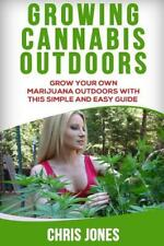 Growing Cannabis Outdoors: Grow Your Own Marijuana Outdoors with This Simple an