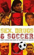 Sex, Drugs and Soccer : Most Famous Bad Boys in the World of Soccer by...